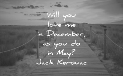 short love quotes will you december may jack kerouac wisdom