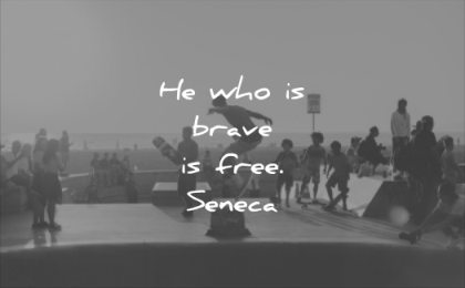 short quotes he who is brave free seneca wisdom