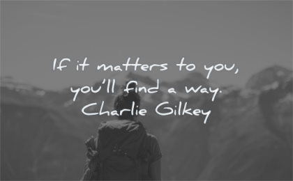 short quotes matters you find way charlie gilkey wisdom nature hiking