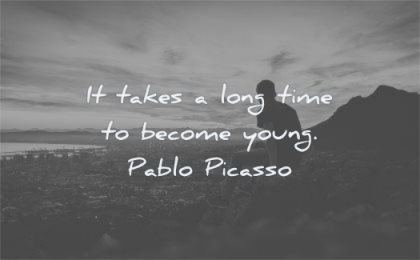 short quotes takes long time become young pablo picasso wisdom man silhouette mountain
