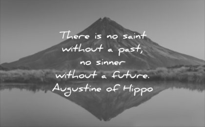 short quotes there saint without past sinner future augustine of hippo wisdom