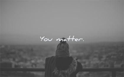 short quotes you matter wisdom