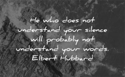 silence quotes does undertand will probably words elbert hubbard wisdom water sea