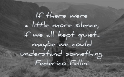 silence quotes there were little more kept quiet maybe could understand something federico fellini wisdom man sitting alone mountains