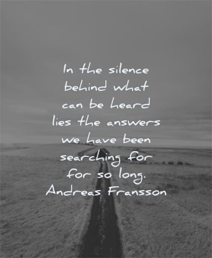 silence quotes behind heard lies answers have been searching long andreas fransson wisdom road house