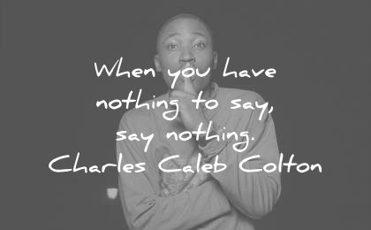 silence quotes when you have nothing say nothing charles caleb colton wisdom