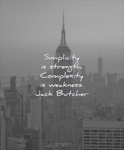 simple quotes simplicity strength complexity weakness jack butcher wisdom newyork city