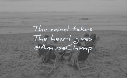 simple quotes mind takes heart gives amuse chimp wisdom friends people beach sea