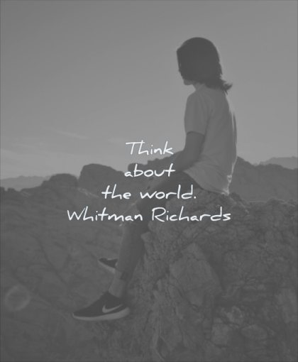 simple quotes think about the world whitman richards wisdom woman sitting rock