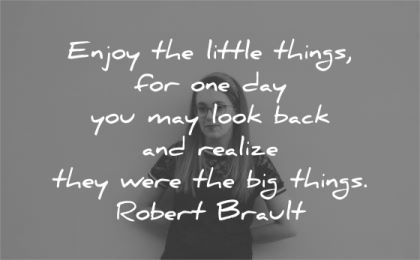 simplicity quotes enjoy little things may look back realize big robert brault wisdom woman