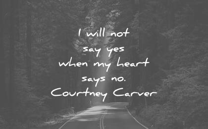 simplicity quotes will not say yes when heart says courtney carver wisdom
