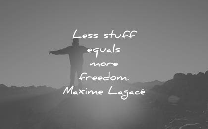 simplicity quotes less stuff equals more freedom maxime lagace wisdom