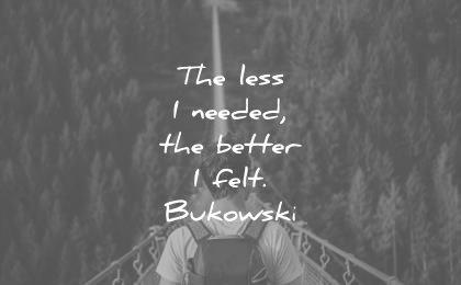 simplicity quotes less needed better felt charles bukowski wisdom