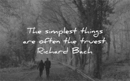 simplicity quotes simplest things are often truest richard bach wisdom couple walking nature trees