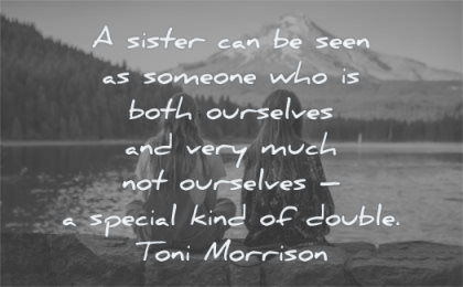 sister quotes seen someone both ourselves special kind double toni morrison wisdom lake nature