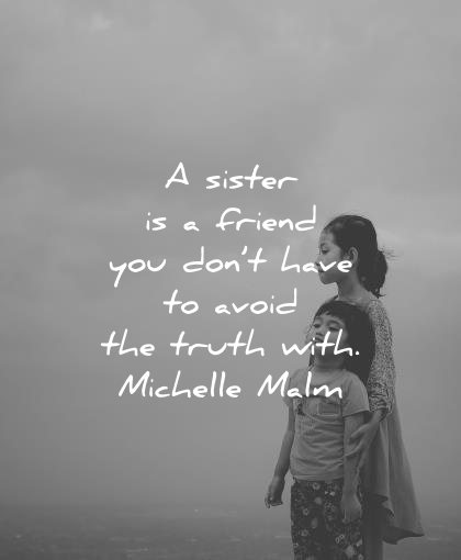 sister quotes friend you dont have avoid truth with michelle malm wisdom children young