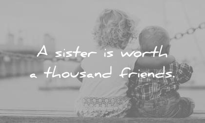 sister quotes worth thousand friends wisdom