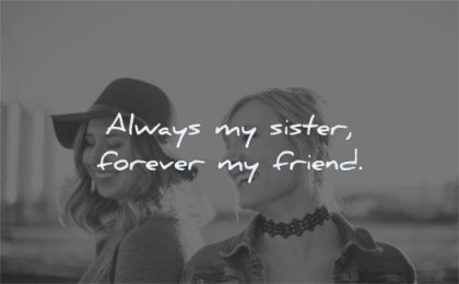 sister quotes always forever friend wisdom