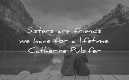 sister quotes sisters friends have lifetime catherine pulsifer wisdom lake nature