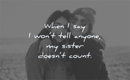 sister quotes when say wont tell anyone doesnt count wisdom