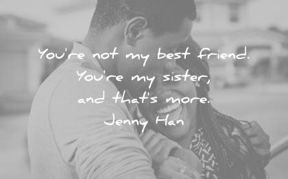 sister quotes youre not best friend thats more jenny han wisdom
