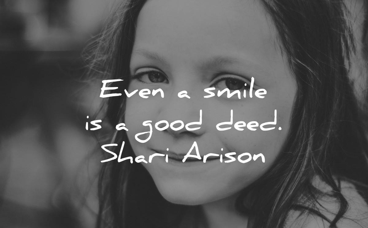 smile quotes even good deed shari arison wisdom girl