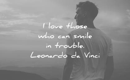 smile quotes love those who can trouble leonardo da vinci wisdom