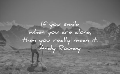 smile quotes you when are alone then really mean andy rooney wisdom man solitude mountain landscape nature