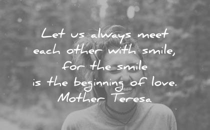 smile quotes let us always meet each other with for the beginning love mother teresa wisdom