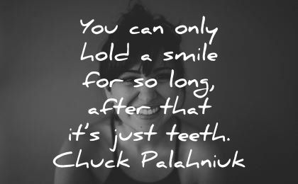 smile quotes you can only hold long after just teeth chuck palahniuk wisdom woman