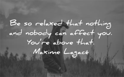 solitude quotes relaxed nothing nobody can affect you above that maxime lagace wisdom asian man