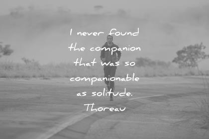 solitude quotes never found companion that was companionable henry david thoreau wisdom