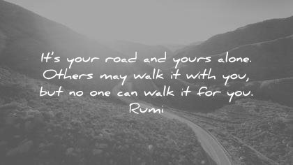 solitude quotes your road yours alone others may walk with you but one can walk for rumi wisdom