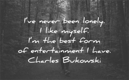 solitude quotes never been lonely myself best form entertainment have charles bukowski wisdom man walk nature
