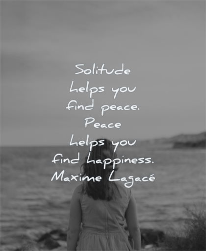 solitude quotes helps you find peace happiness maxime lagace wisdom woman water sea
