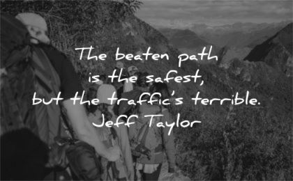 solitude quotes beaten path safest traffics terrible jeff taylor wisdom hiking people