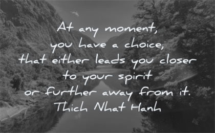spiritual quotes moment have choice either leads closer spirit further away from thich nhat hanh wisdom nature water