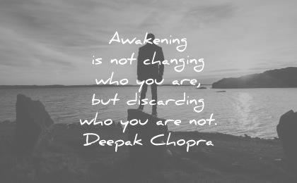 spiritual quotes awakening changing who you are but discarding not deepak chopra wisdom