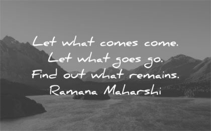 spiritual quotes let what comes come goes find out remains ramana maharshi wisdom nature