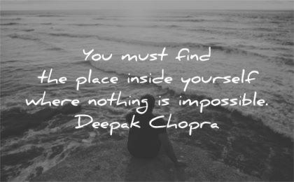 spiritual quotes you must find place inside yourself where nothing impossible deepak chopra wisdom man sitting sea