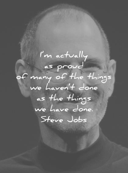 steve jobs quotes actually proud many things havent done have wisdom