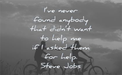 steve jobs quotes never found anybody that didnt want help asked them help wisdom people bike
