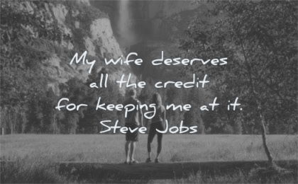 steve jobs quotes wife deserves credit keeping wisdom nature couple