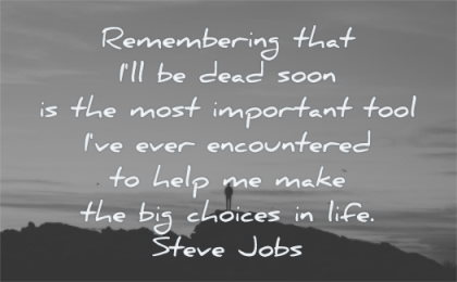 steve jobs quotes remembering will dead soon most important tool encountered help make big choices life wisdom silhouette mountain man standing