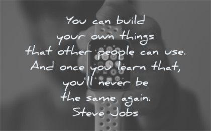 steve jobs quotes you can build your own things other people use once learn will same again wisdom watch iwatch