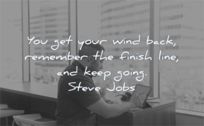 steve jobs quotes you get your wind back remember finish line keep going wisdom man tablet working