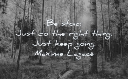 stoic quotes just the right thing keep going maxime lagace wisdom nature forest trees