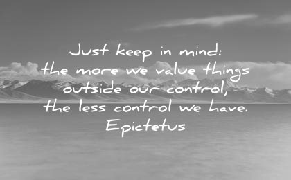 stoic quotes just keep mind more value things outside control less control have epictetus wisdom