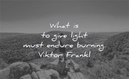 stoic quotes what give light must endure burning viktor frankl wisdom