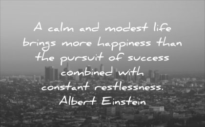 stress quotes calm modest life brings happiness than pursuit success combined constant restlessness albert einstein wisdom